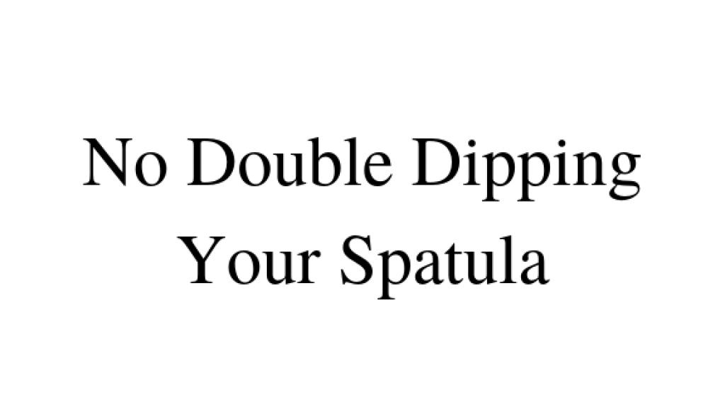 No Double Dipping Your Spatula Sign